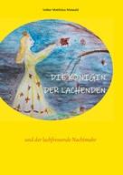 Volker Matthäus Maiwald: Die Königin der Lachenden und der lachfressende Nachtmahr