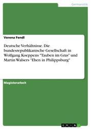 """Deutsche Verhältnisse. Die bundesrepublikanische Gesellschaft in Wolfgang Koeppens """"Tauben im Gras"""" und Martin Walsers """"Ehen in Philippsburg"""""""
