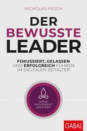 Der bewusste Leader - Fokussiert, gelassen und erfolgreich führen im digitalen Zeitalter