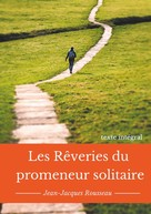 Jean-Jacques Rousseau: Les rêveries du promeneur solitaire
