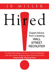 Hired! - Expert Advice From A Leading Wall Street Recruiter