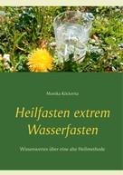 Monika Köckeritz: Heilfasten extrem Wasserfasten