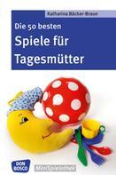 Katharina Bäcker-Braun: Die 50 besten Spiele für Tagesmütter und Tagesväter - eBook