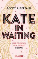 Becky Albertalli: Kate in Waiting ★★★★