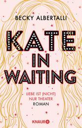 Kate in Waiting - Liebe ist (nicht) nur Theater. Roman. Die neue große romantische Komödie von Becky Albertalli, der Autorin des Bestsellers »Love, Simon«