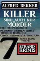 Alfred Bekker: Killer sind auch nur Mörder: 7 Strand Krimis