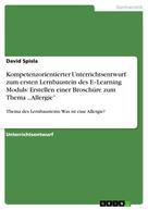 David Spisla: Kompetenzorientierter Unterrichtsentwurf zum ersten Lernbaustein des E–Learning Moduls: Erstellen einer Broschüre zum Thema ,,Allergie''