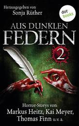 Aus dunklen Federn 2 - Horror-Stories von Markus Heitz, Kai Meyer, Thomas Finn und vielen anderen