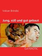 Volcan Brindisi: Jung, süß und gut gebaut ★★★