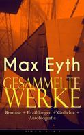 Max Eyth: Gesammelte Werke: Romane + Erzählungen + Gedichte + Autobiografie