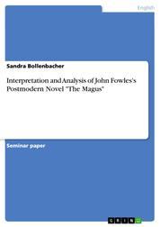 "Interpretation and Analysis of John Fowles's Postmodern Novel ""The Magus"""
