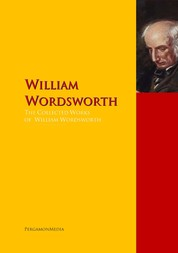 The Collected Works of William Wordsworth - The Complete Works PergamonMedia