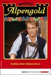 Alpengold 282 - Heimatroman - Enttäuschtes Männerherz