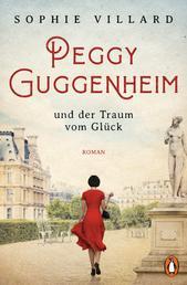 Peggy Guggenheim und der Traum vom Glück - Roman