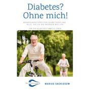Diabetes? Ohne mich! - Bewegungstipps für Diabetiker und alle, die es nie werden wollen - Für ein selbstbestimmtes Leben