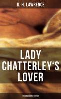 D. H. Lawrence: LADY CHATTERLEY'S LOVER (The Uncensored Edition)