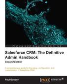 Paul Goodey: Salesforce CRM: The Definitive Admin Handbook
