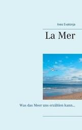 La Mer - Was das Meer uns erzählen kann...