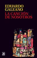 Eduardo Galeano: La canción de nosotros