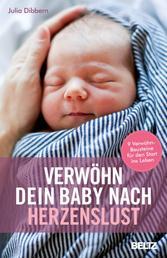 Verwöhn dein Baby nach Herzenslust - 9 Verwöhn-Bausteine für den Start ins Leben