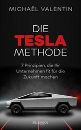 Die Tesla-Methode - 7 Prinzipien, die Ihr Unternehmen fit für die Zukunft machen