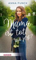 Anna Funck: Mama ist tot. Und jetzt? ★★★★