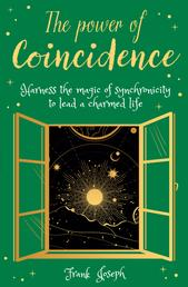 The Power of Coincidence - The Mysterious Role of Synchronicity in Shaping Our Lives