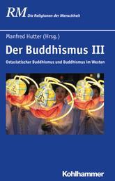 Der Buddhismus III - Ostasiatischer Buddhismus und Buddhismus im Westen