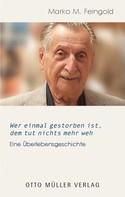 Marko M. Feingold: Wer einmal gestorben ist, dem tut nichts mehr weh ★★★★★