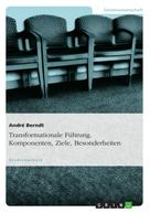 André Berndt: Transformationale Führung. Komponenten, Ziele, Besonderheiten