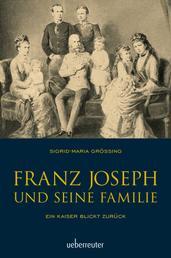 Franz Joseph und seine Familie - Ein Kaiser blickt zurück