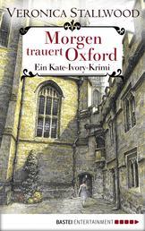 Morgen trauert Oxford - Ein Kate-Ivory-Krimi.