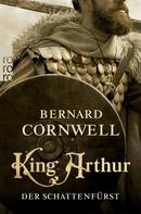 Bernard Cornwell: King Arthur: Der Schattenfürst