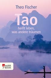 Tao heißt leben, was andere träumen