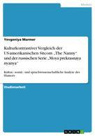 """Yevgeniya Marmer: Kulturkontrastiver Vergleich der US-amerikanischen Sitcom """"The Nanny"""" und der russischen Serie """"Moya prekrasnaya nyanya"""""""