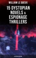 William Le Queux: WILLIAM LE QUEUX: 15 Dystopian Novels & Espionage Thrillers (Illustrated Edition)