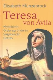 Teresa von Ávila - Mystikerin, Ordensgründerin, Vagabundin Gottes