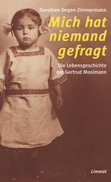 Mich hat niemand gefragt - Die Lebensgeschichte der Gertrud Mosimann