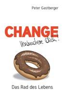 Peter Gastberger: Change - Verändere Dich! Das Rad des Lebens