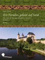 Ein Paradies, gebaut auf Sand - Das Leben der Herzogin Elisabeth zu Sachsen, Teil 2