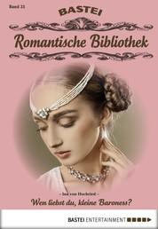 Romantische Bibliothek - Folge 25 - Wen liebst du, kleine Baroness?