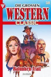 Die großen Western Classic 28 – Western - Halunken-Trail