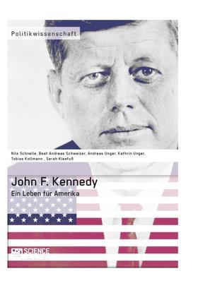 John F. Kennedy. Ein Leben für Amerika