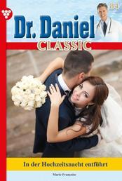 Dr. Daniel Classic 84 – Arztroman - In der Hochzeitsnacht entführt