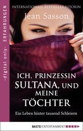 Ich, Prinzessin Sultana, und meine Töchter - Ein Leben hinter tausend Schleiern