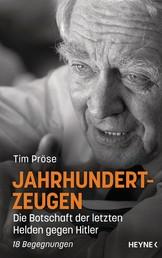 Jahrhundertzeugen - Die Botschaft der letzten Helden gegen Hitler. 18 Begegnungen