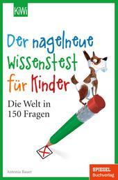 Der nagelneue Wissenstest für Kinder - Die Welt in 150 Fragen