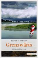 Oliver G Wachlin: Grenzwärts ★★★★