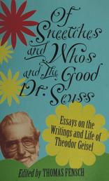 Of Sneetches and Whos and the Good Dr. Seuss - Essays On the Writings and Life of Theodor Geisel