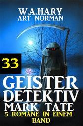 Geister-Detektiv Mark Tate 33 - 5 Romane in einem Band